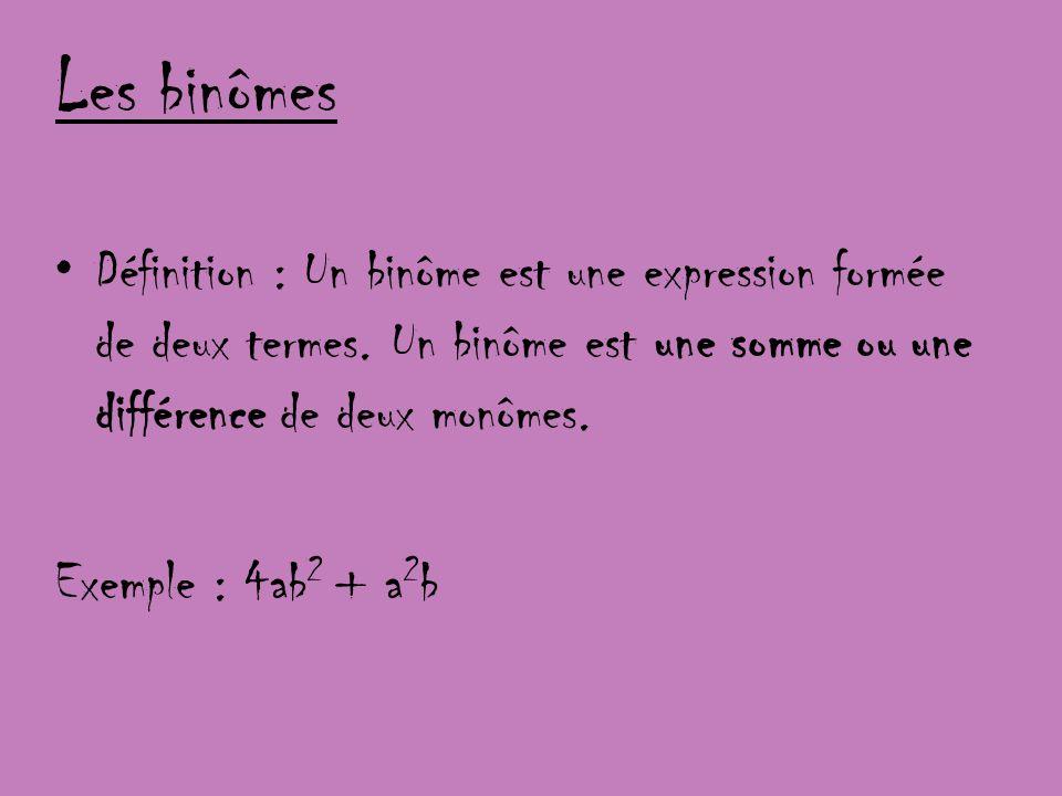 Les binômes Définition : Un binôme est une expression formée de deux termes. Un binôme est une somme ou une différence de deux monômes. Exemple : 4ab