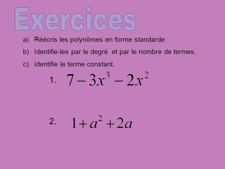 a)Réécris les polynômes en forme standarde b)Identifie-les par le degré et par le nombre de termes. c)Identifie le terme constant. 1. 2.