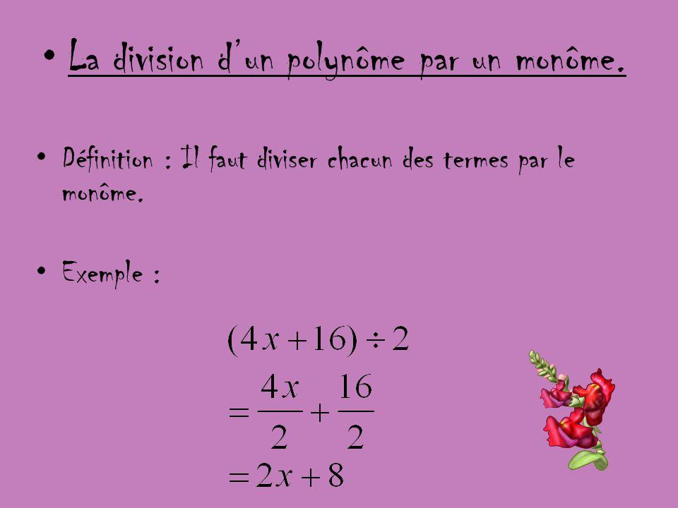 La division dun polynôme par un monôme. Définition : Il faut diviser chacun des termes par le monôme. Exemple :