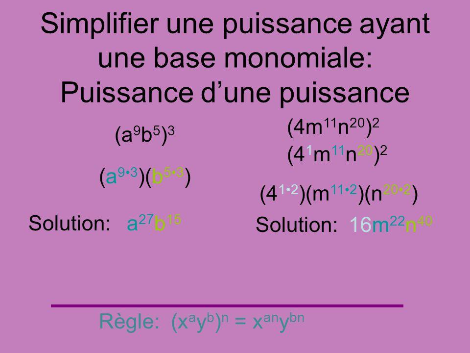 Simplifier une puissance ayant une base monomiale: Puissance dune puissance (a 9 b 5 ) 3 Règle: (x a y b ) n = x an y bn (a 93 )(b 53 ) Solution: a 27