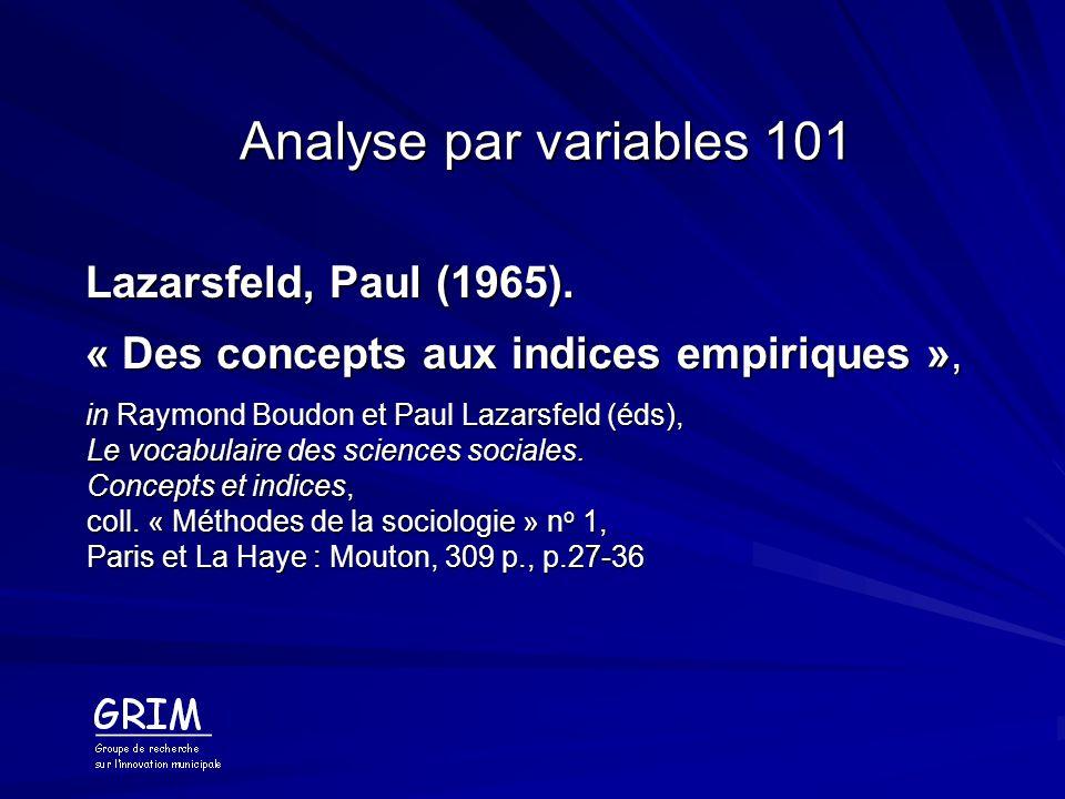 Analyse par variables 101 Lazarsfeld, Paul (1965). « Des concepts aux indices empiriques », in Raymond Boudon et Paul Lazarsfeld (éds), Le vocabulaire