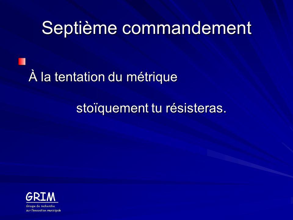 Septième commandement À la tentation du métrique stoïquement tu résisteras.