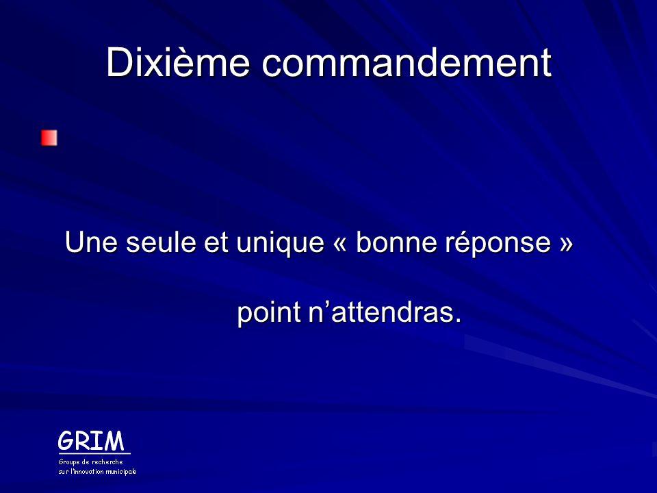 Dixième commandement Une seule et unique « bonne réponse » point nattendras.