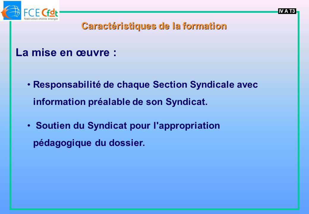 IV A T3 Caractéristiques de la formation La mise en œuvre : Responsabilité de chaque Section Syndicale avec information préalable de son Syndicat.