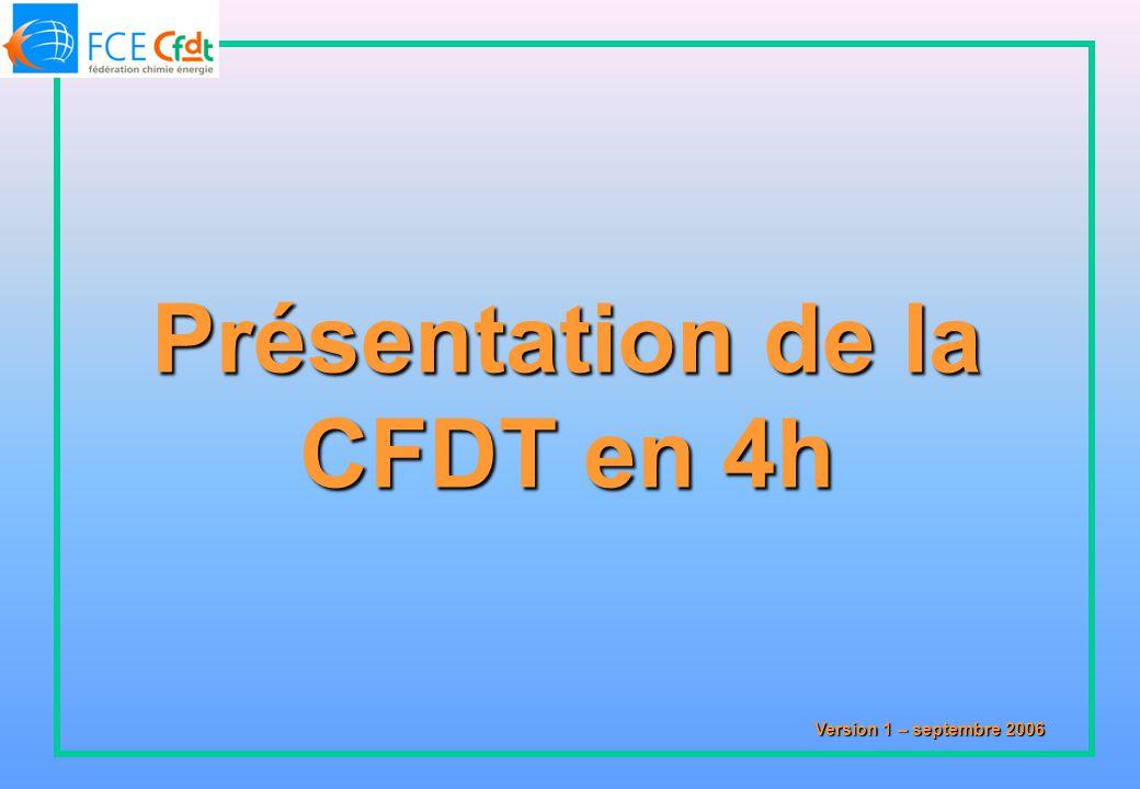 Version 1 – septembre 2006 Présentation de la CFDT en 4h