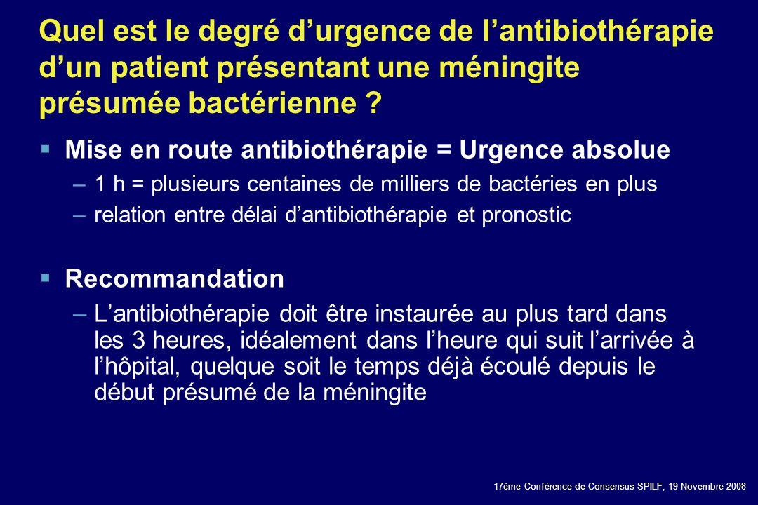 17ème Conférence de Consensus SPILF, 19 Novembre 2008 Quel est le degré durgence de lantibiothérapie dun patient présentant une méningite présumée bac