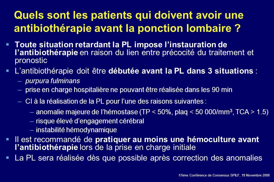 17ème Conférence de Consensus SPILF, 19 Novembre 2008 Quels sont les patients qui doivent avoir une antibiothérapie avant la ponction lombaire ? Toute