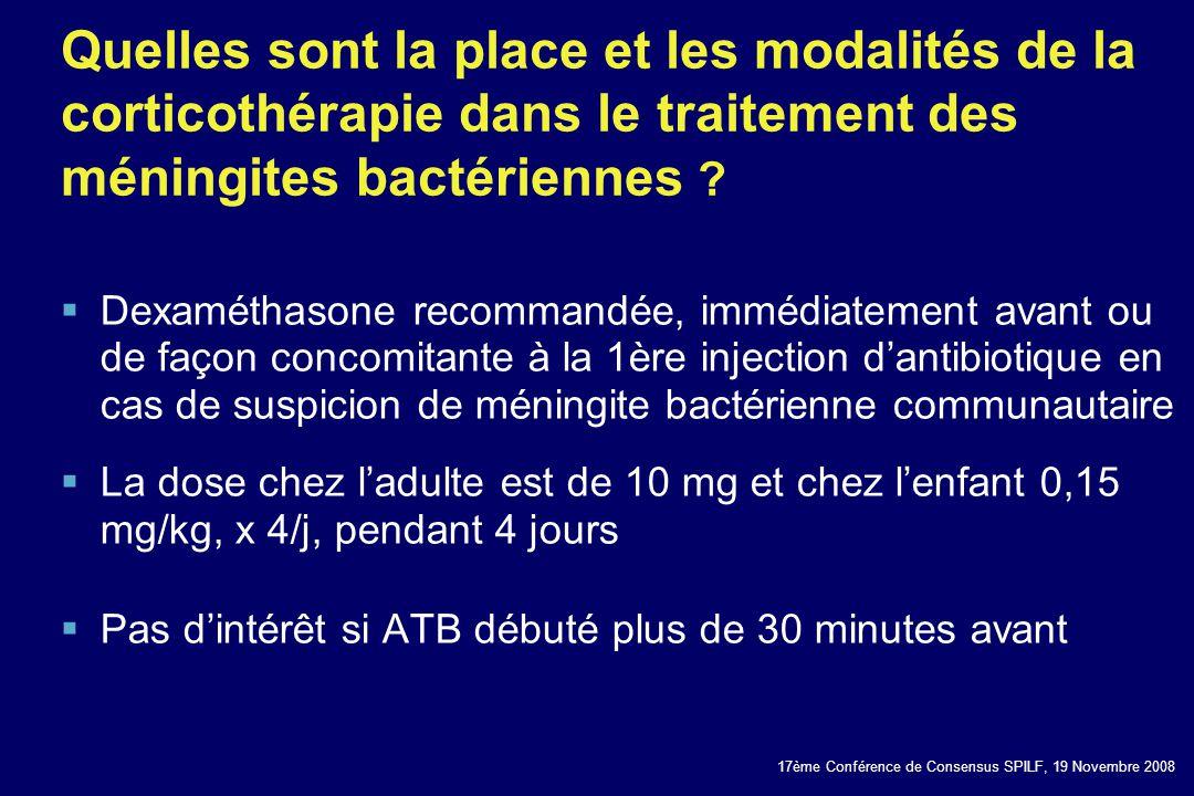 17ème Conférence de Consensus SPILF, 19 Novembre 2008 Quelles sont la place et les modalités de la corticothérapie dans le traitement des méningites b