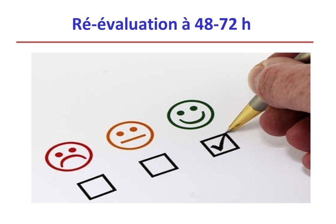 Ré-évaluation à 48-72 h