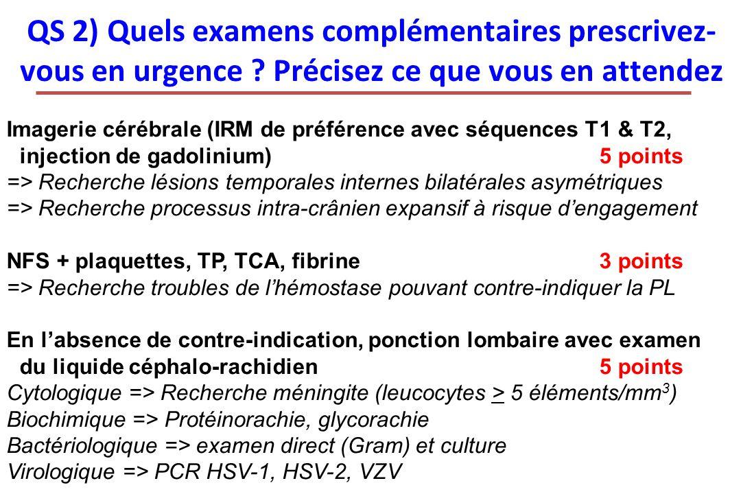 Imagerie cérébrale (IRM de préférence avec séquences T1 & T2, injection de gadolinium)5 points => Recherche lésions temporales internes bilatérales as