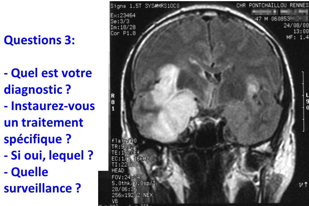 Questions 3: - Quel est votre diagnostic ? - Instaurez-vous un traitement spécifique ? - Si oui, lequel ? - Quelle surveillance ?