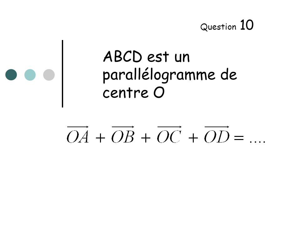 ABCD est un parallélogramme de centre O Question 10