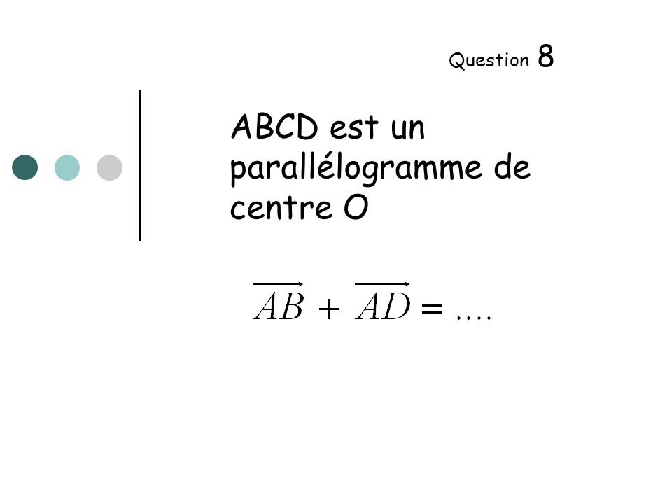 ABCD est un parallélogramme de centre O Question 8