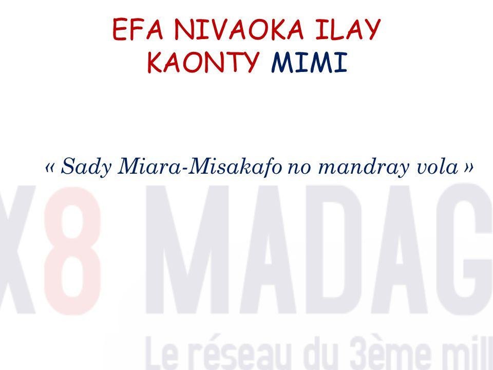 EFA NIVAOKA ILAY KAONTY MIMI « Sady Miara-Misakafo no mandray vola »
