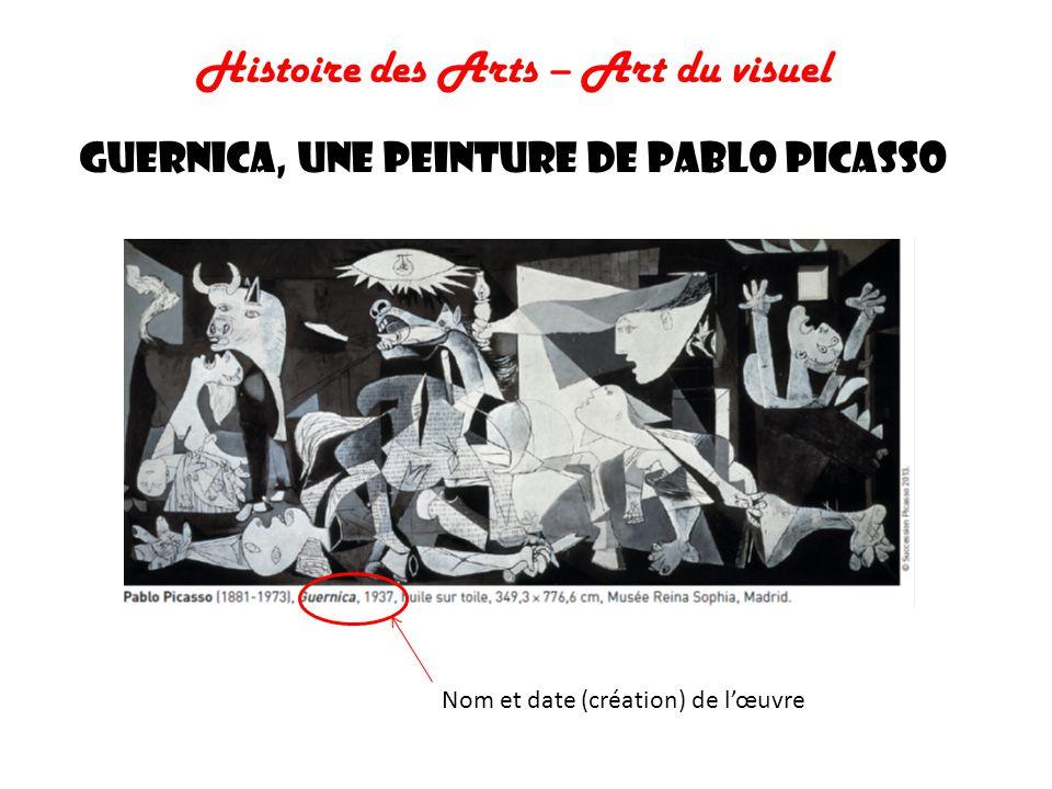 Histoire des Arts – Art du visuel GUERNICA, une peinture de Pablo Picasso Nom et date (création) de lœuvre