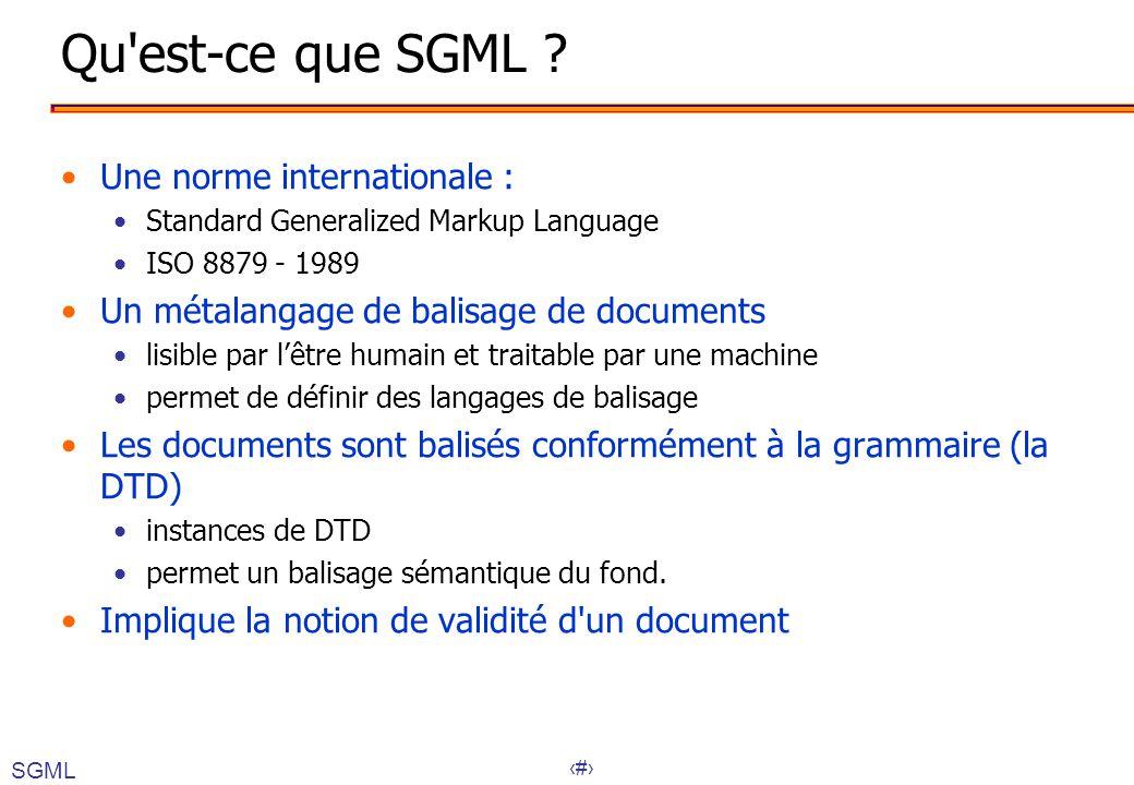 13 Qu'est-ce que SGML ? Une norme internationale : Standard Generalized Markup Language ISO 8879 - 1989 Un métalangage de balisage de documents lisibl