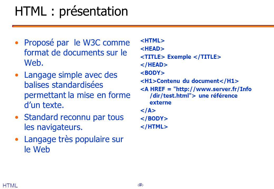 16 HTML : présentation Proposé par le W3C comme format de documents sur le Web. Langage simple avec des balises standardisées permettant la mise en fo