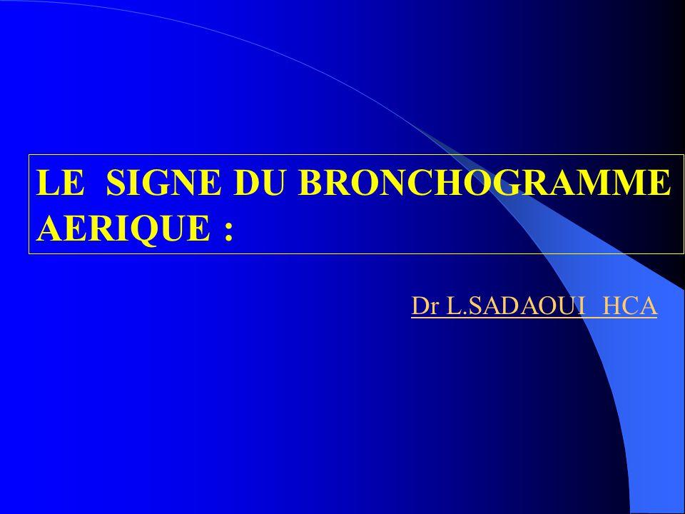 DEFINITION: Cest la visibilité de lair dans les bronches intra pulmonaires sur un cliche standard du thorax.