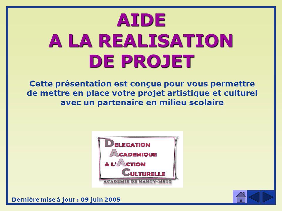 Cette présentation est conçue pour vous permettre de mettre en place votre projet artistique et culturel avec un partenaire en milieu scolaire AIDE A LA REALISATION DE PROJET Dernière mise à jour : 09 juin 2005