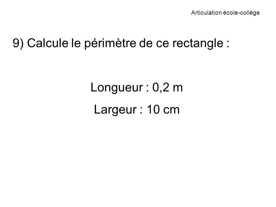 Articulation école-collège 9) Calcule le périmètre de ce rectangle : Longueur : 0,2 m Largeur : 10 cm