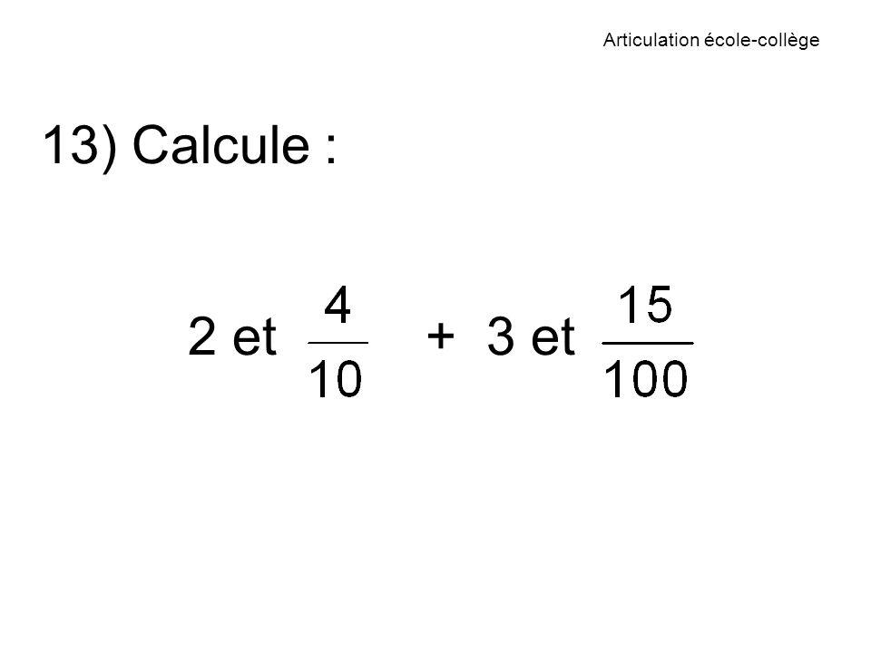 Articulation école-collège 13) Calcule : 2 et + 3 et