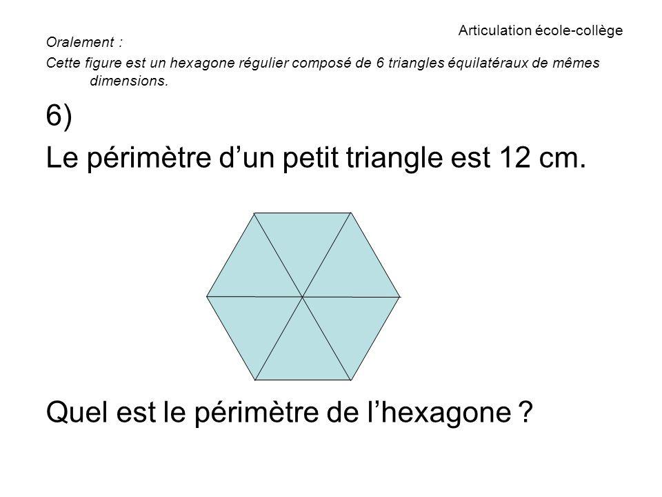 Articulation école-collège Oralement : Cette figure est un hexagone régulier composé de 6 triangles équilatéraux de mêmes dimensions.