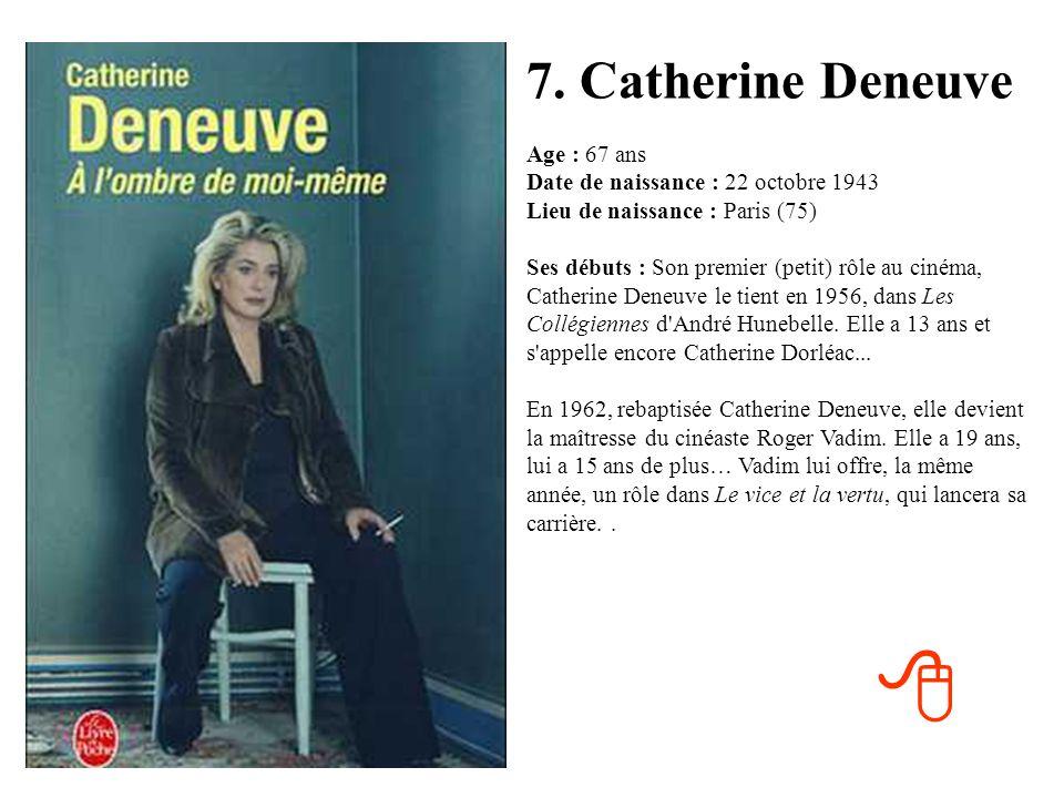 6. Mireille Darc Age : 72 ans Date de naissance : 15 mai 1938 Lieu de naissance : Toulon (83) Ses débuts : En 1963, Mireille Darc a 25 ans et tourne P