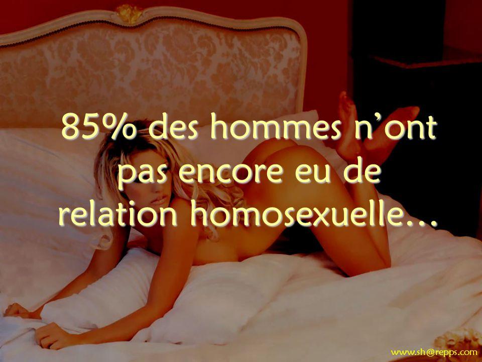 85% des hommes nont pas encore eu de relation homosexuelle… www.sh@repps.com