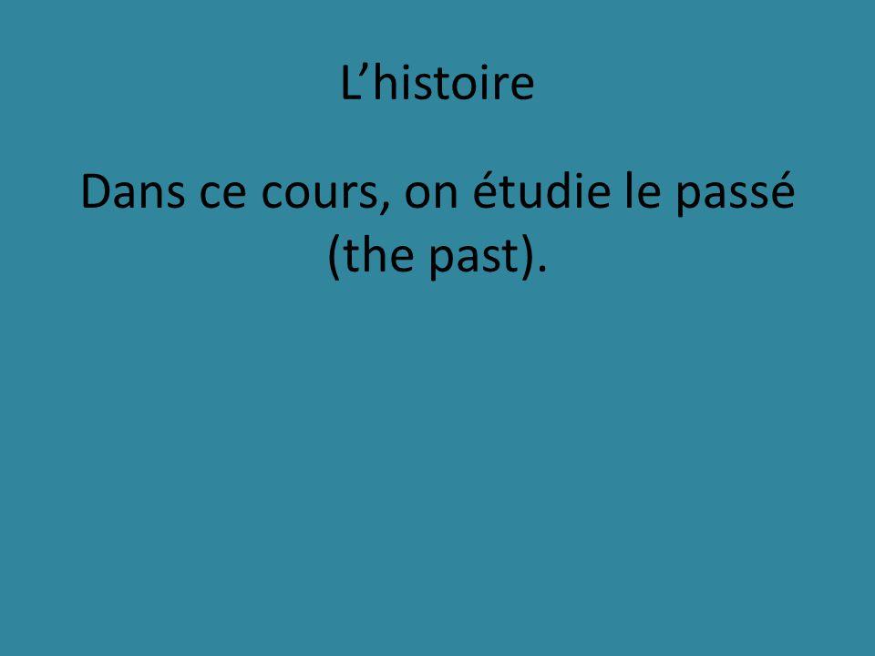 Lhistoire Dans ce cours, on étudie le passé (the past).