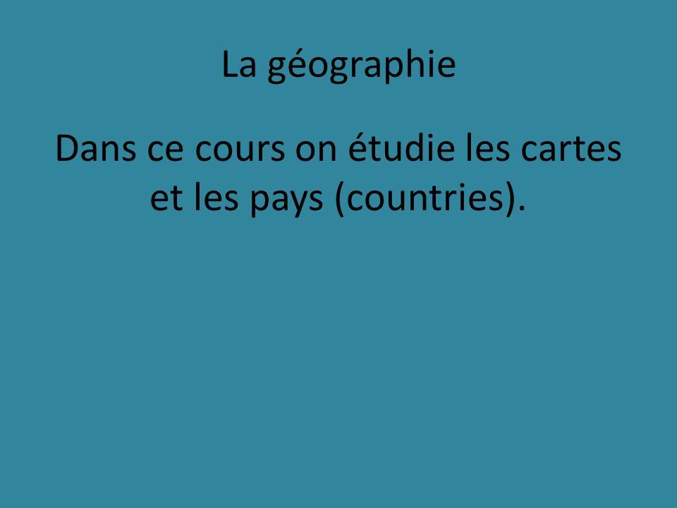 La géographie Dans ce cours on étudie les cartes et les pays (countries).