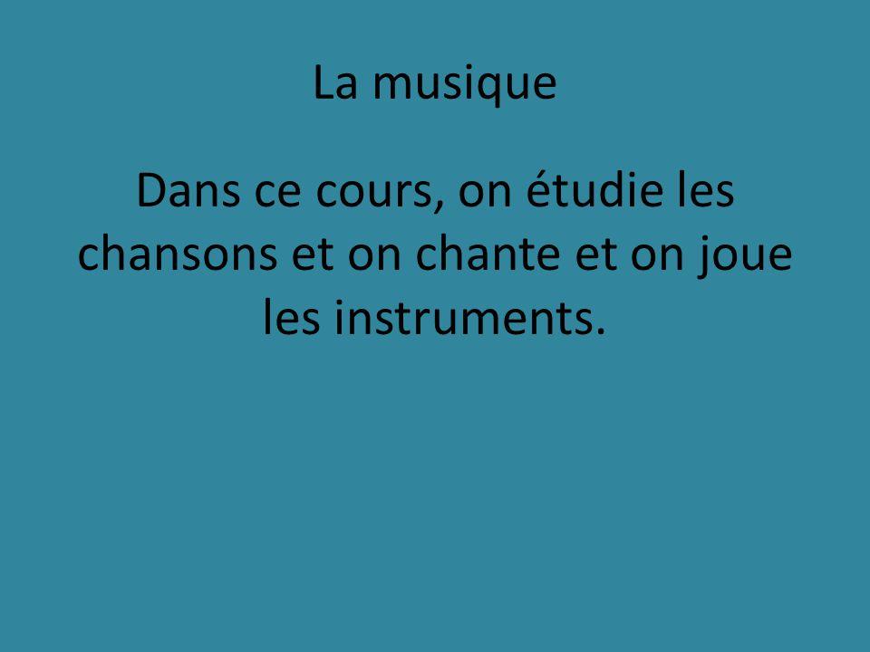 La musique Dans ce cours, on étudie les chansons et on chante et on joue les instruments.