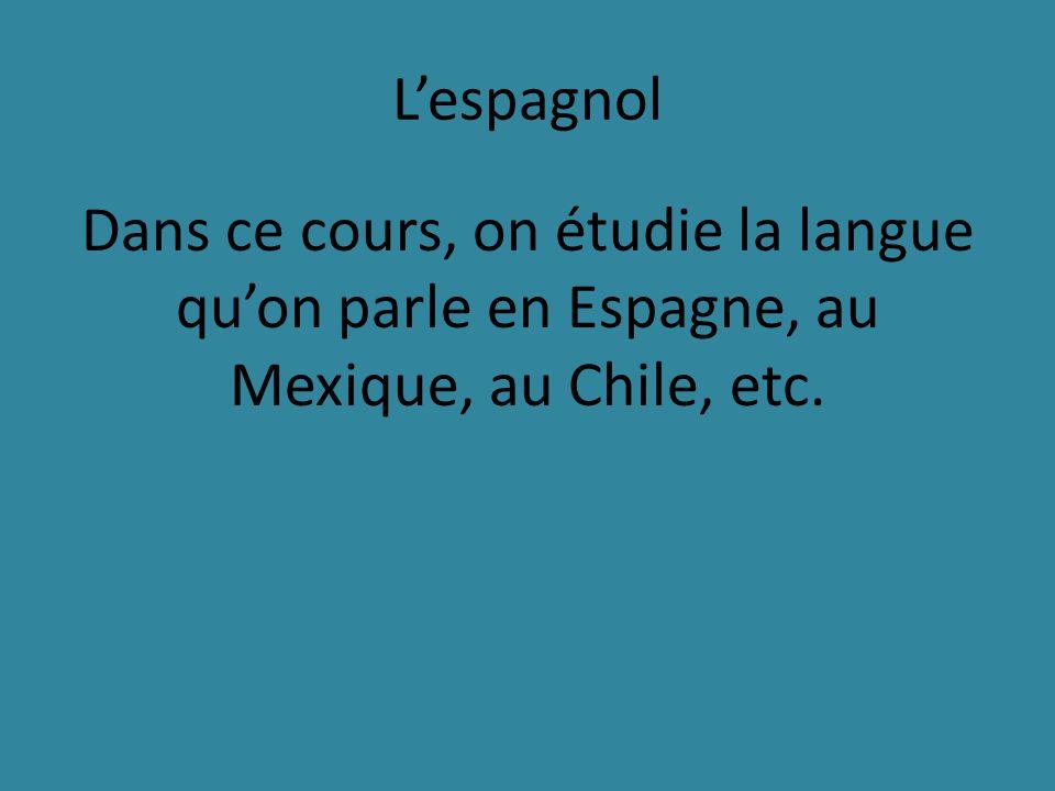 Lespagnol Dans ce cours, on étudie la langue quon parle en Espagne, au Mexique, au Chile, etc.