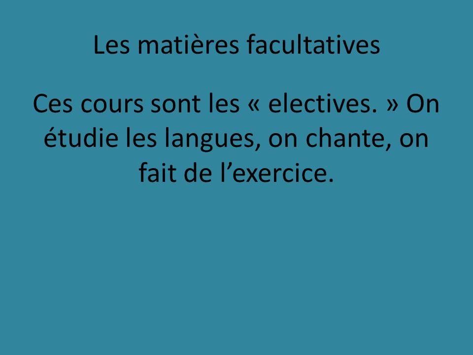Les matières facultatives Ces cours sont les « electives.