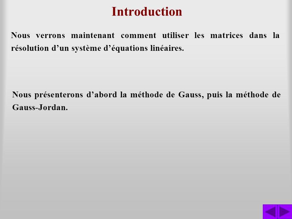 Nous verrons maintenant comment utiliser les matrices dans la résolution dun système déquations linéaires. Introduction Nous présenterons dabord la mé