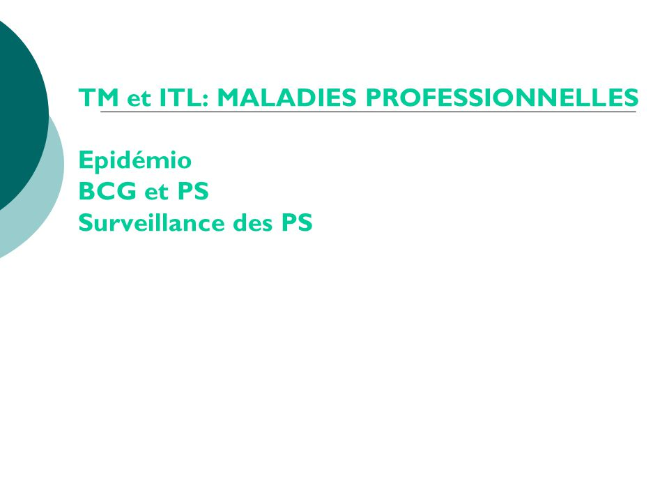 TM et ITL: MALADIES PROFESSIONNELLES Epidémio BCG et PS Surveillance des PS