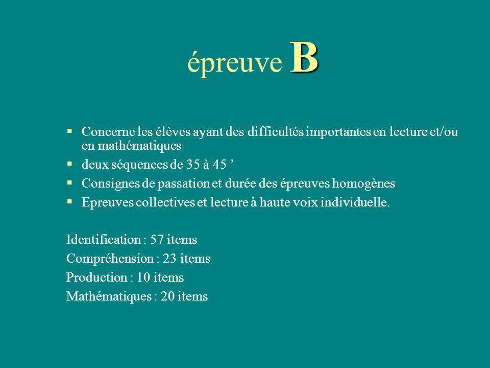 B épreuve B Concerne les élèves ayant des difficultés importantes en lecture et/ou en mathématiques deux séquences de 35 à 45 Consignes de passation e