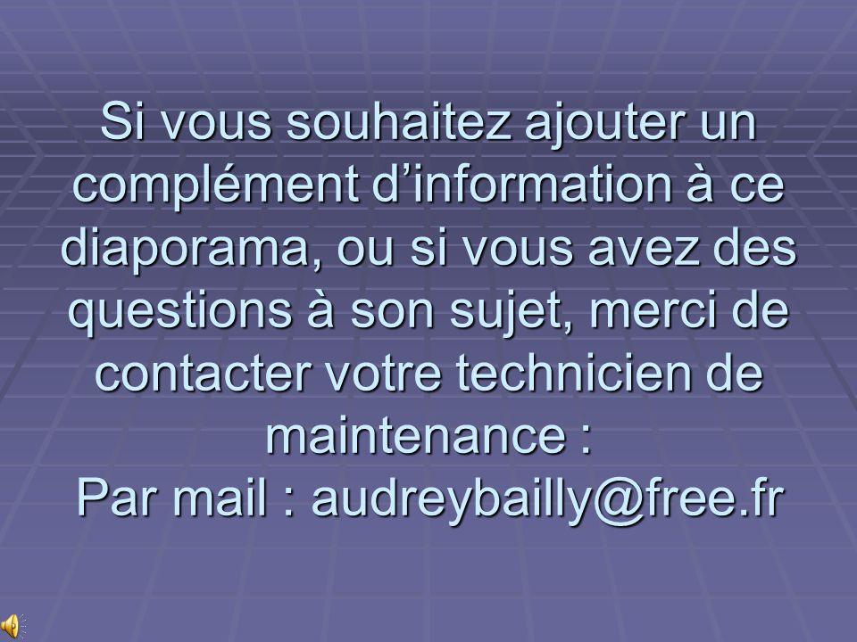 Si vous souhaitez ajouter un complément dinformation à ce diaporama, ou si vous avez des questions à son sujet, merci de contacter votre technicien de maintenance : Par mail : audreybailly@free.fr