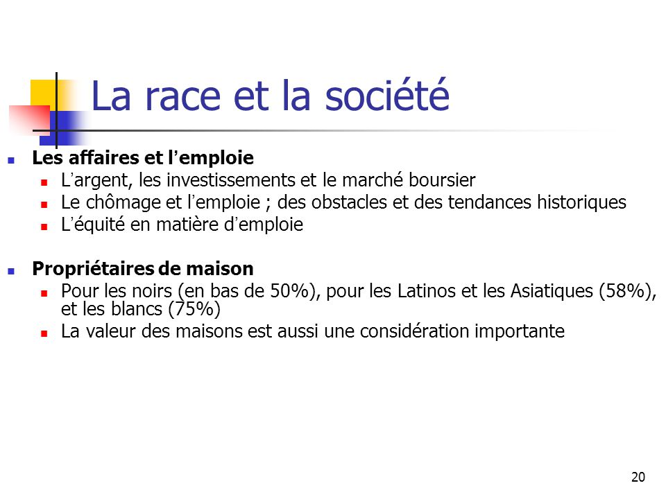 20 La race et la société Les affaires et l emploie L argent, les investissements et le marché boursier Le chômage et l emploie ; des obstacles et des