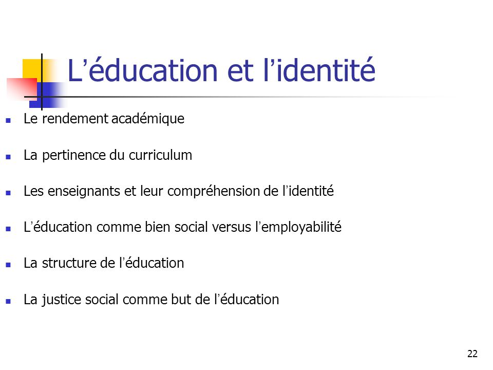 22 L éducation et l identité Le rendement académique La pertinence du curriculum Les enseignants et leur compréhension de l identité L éducation comme