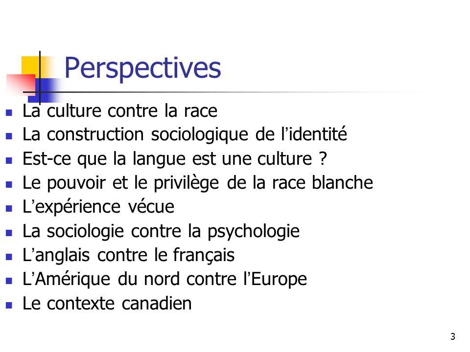 3 Perspectives La culture contre la race La construction sociologique de l identité Est-ce que la langue est une culture ? Le pouvoir et le privilège