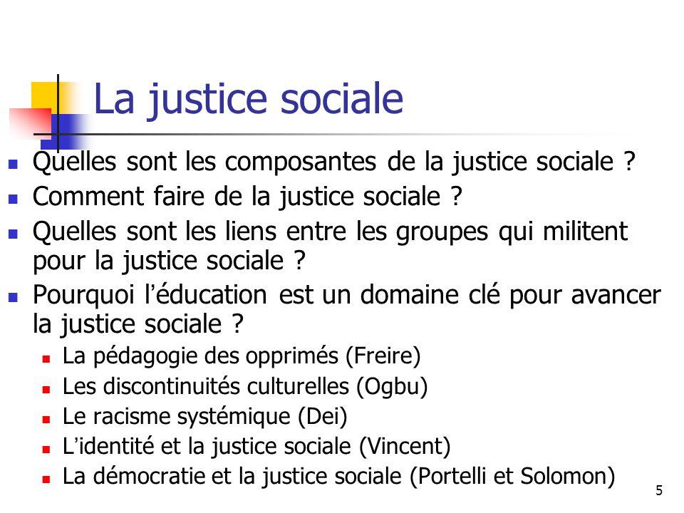 5 La justice sociale Quelles sont les composantes de la justice sociale ? Comment faire de la justice sociale ? Quelles sont les liens entre les group