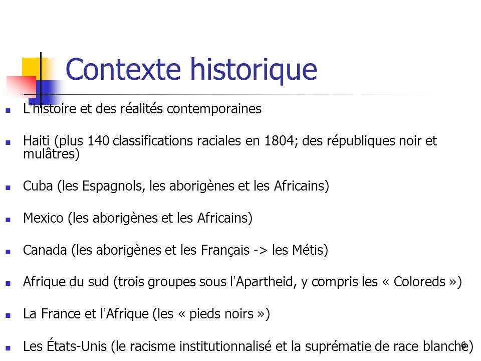 6 Contexte historique L histoire et des réalités contemporaines Haiti (plus 140 classifications raciales en 1804; des républiques noir et mulâtres) Cu