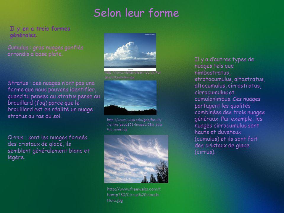 Selon leur forme Il y en a trois formes générales. http://www.freewebs.com/t homp730/Cirrus%20clouds- Horz.jpg Cumulus : gros nuages gonflés arrondis