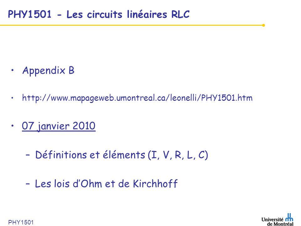 PHY1501 PHY1501 - Les circuits linéaires RLC Appendix B http://www.mapageweb.umontreal.ca/leonelli/PHY1501.htm 07 janvier 2010 –Définitions et élément