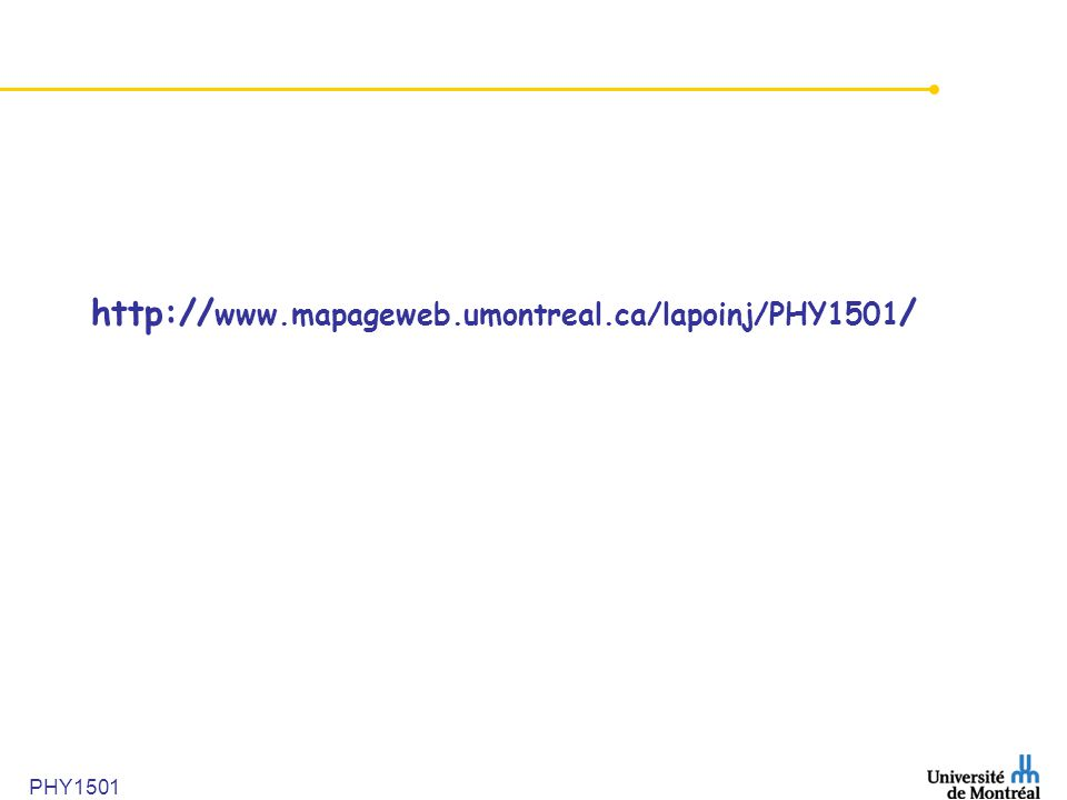PHY1501 http:// www.mapageweb.umontreal.ca/lapoinj/PHY1501 /