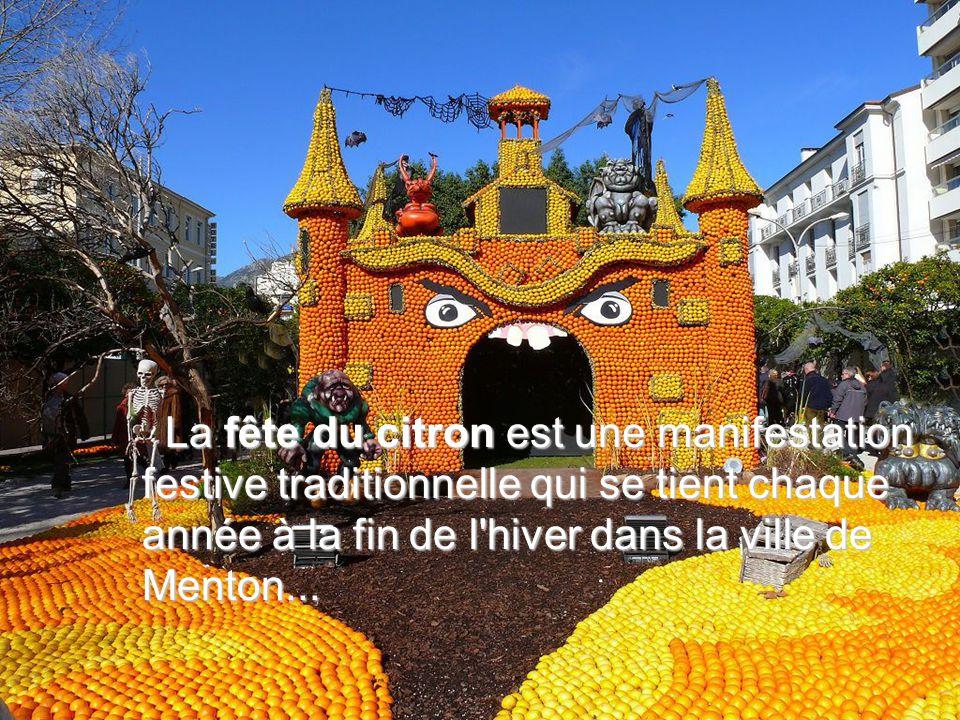 La fête du citron est une manifestation festive traditionnelle qui se tient chaque année à la fin de l hiver dans la ville de Menton...