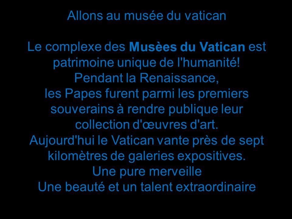 Allons au musée du vatican Le complexe des Musèes du Vatican est patrimoine unique de l'humanité! Pendant la Renaissance, les Papes furent parmi les p