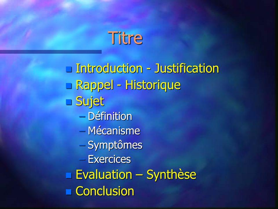 Titre nInInInIntroduction - Justification nRnRnRnRappel - Historique nSnSnSnSujet –D–D–D–Définition –M–M–M–Mécanisme –S–S–S–Symptômes –E–E–E–Exercices