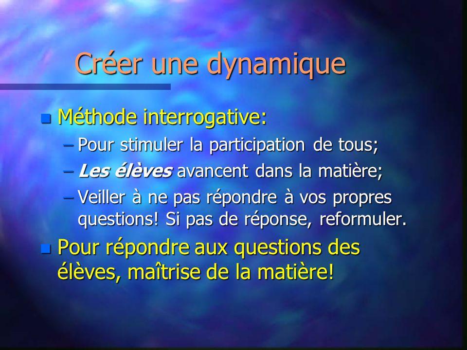 Créer une dynamique nMnMnMnMéthode interrogative: –P–P–P–Pour stimuler la participation de tous; –L–L–L–Les élèves avancent dans la matière; –V–V–V–Ve