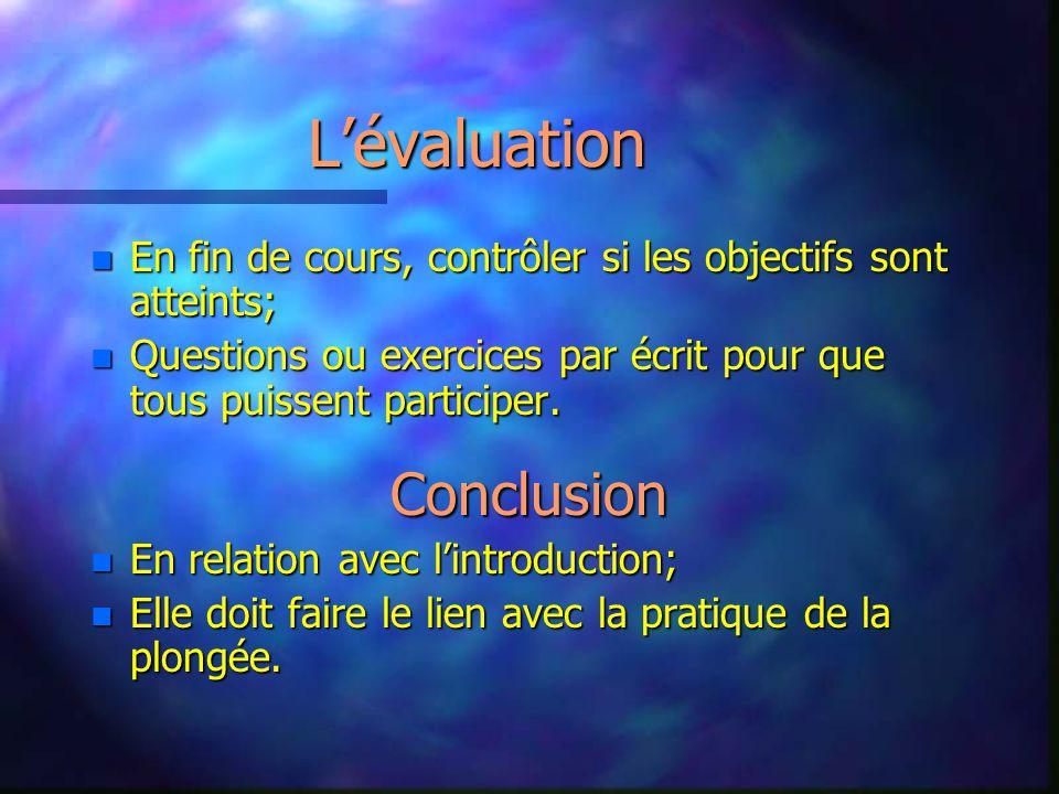 Lévaluation nEnEnEnEn fin de cours, contrôler si les objectifs sont atteints; nQnQnQnQuestions ou exercices par écrit pour que tous puissent participe